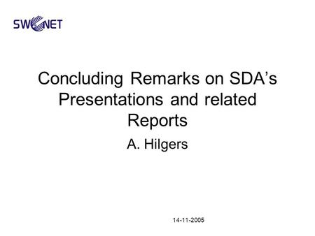 14-11-2005 Concluding Remarks on SDA's Presentations and related Reports A. Hilgers.