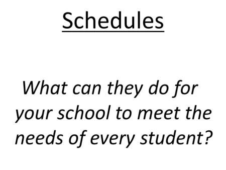 Schedules What can they do for your school to meet the needs of every student?