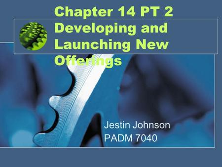 Chapter 14 PT 2 Developing and Launching New Offerings Jestin Johnson PADM 7040.