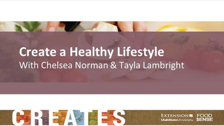 Create a Healthy Lifestyle With Chelsea Norman & Tayla Lambright.