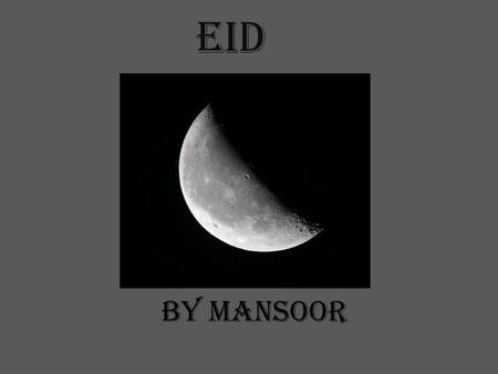 EID by Mansoor. When Every year the date is different. We celebrate our happiness after fasting.