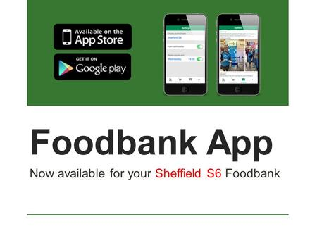 Foodbank App Now available for your Sheffield S6 Foodbank.