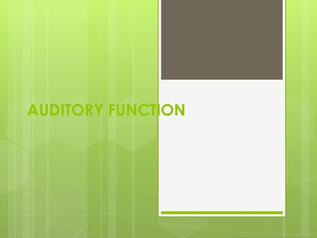 AUDITORY FUNCTION.  Audition results from sound conduction by either air or bones of the skull or both. Sound waves are converted (mechanically in.