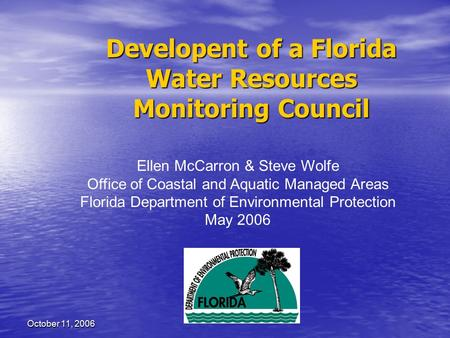 October 11, 2006 Ellen McCarron & Steve Wolfe Office of Coastal and Aquatic Managed Areas Florida Department of Environmental Protection May 2006 Developent.