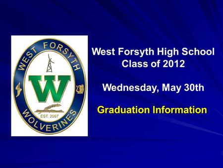 Inaugural Commencement May 23, 2009 West Forsyth High School Class of 2012 Wednesday, May 30th Graduation Information.