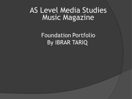 AS Level Media Studies Music Magazine Foundation Portfolio By IBRAR TARIQ.