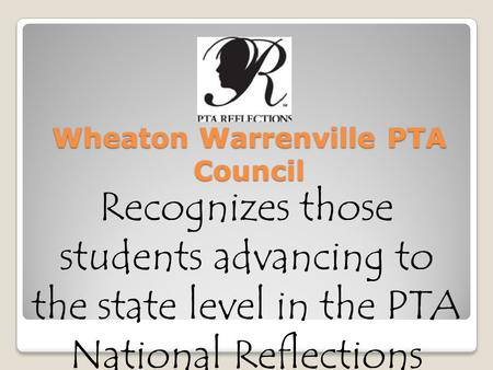 Wheaton Warrenville PTA Council Recognizes those students advancing to the state level in the PTA National Reflections program in Photography.