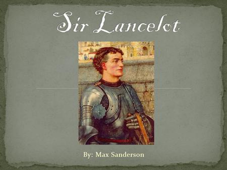 By: Max Sanderson. Lancelot was the son of King Ban of Benwick and Queen Alaine. When he was a child, his parents were driven out of their kingdom in.
