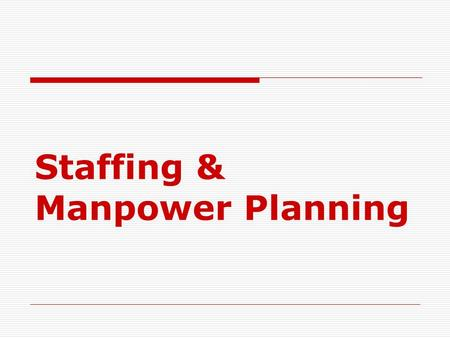 Staffing & Manpower Planning. Meaning : Staffing means appointing competent persons according to the importance of the post in the organization. It means.