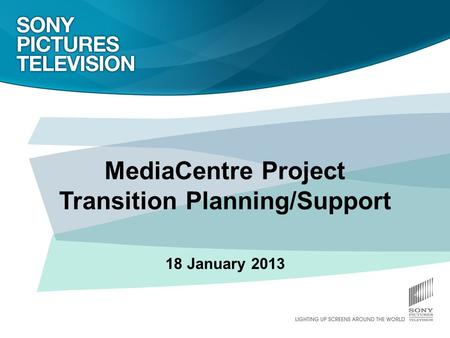 MediaCentre Project Transition Planning/Support 18 January 2013.