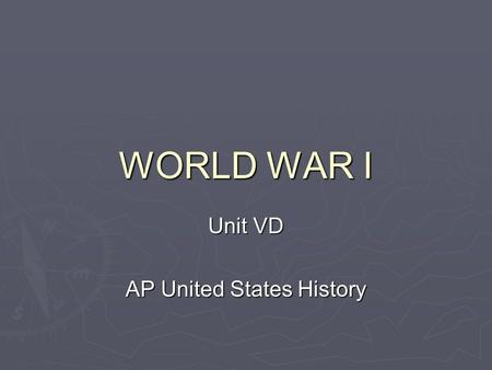WORLD WAR I Unit VD AP United States History. Fundamental Question  To what extent was the American public supportive of increased foreign involvement?