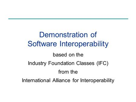 Demonstration of Software Interoperability based on the Industry Foundation Classes (IFC) from the International Alliance for Interoperability.