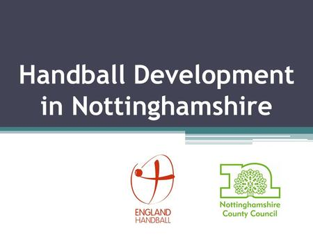 Handball Development in Nottinghamshire. Progress in Notts - 2014 From 2011: A University Team and some interest in the Sport. To now: A thriving club.