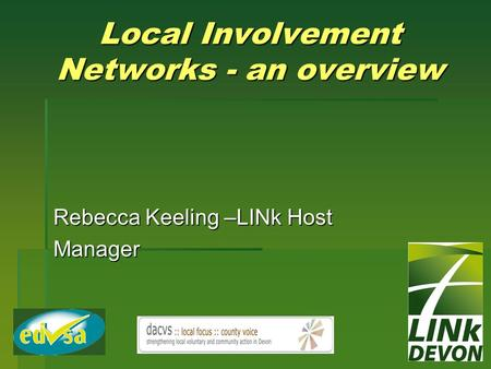 Local Involvement Networks - an overview Rebecca Keeling –LINk Host Manager.