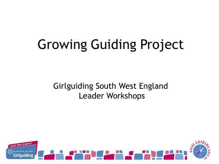 Growing Guiding Project Girlguiding South West England Leader Workshops.