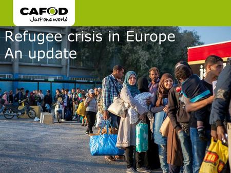 Www.cafod.org.uk cafod.org.uk Refugee crisis in Europe An update.