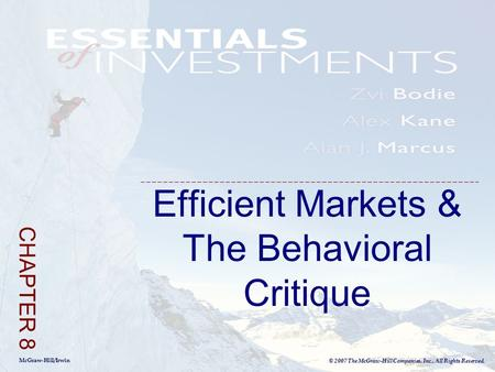 McGraw-Hill/Irwin © 2007 The McGraw-Hill Companies, Inc., All Rights Reserved. Efficient Markets & The Behavioral Critique CHAPTER 8.