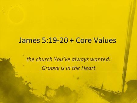 The church You've always wanted: Groove is in the Heart.
