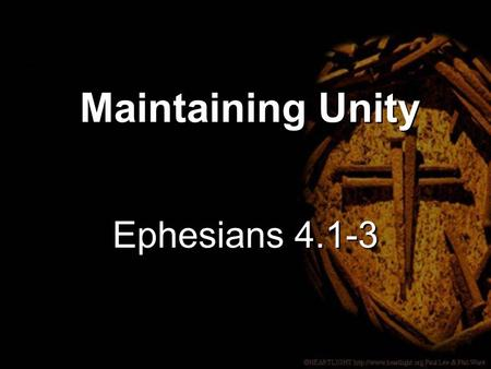 Ephesians 4.1-3 Maintaining Unity. 1 As a prisoner for Lord, then, I urge you to live a life worthy of the calling you have received.