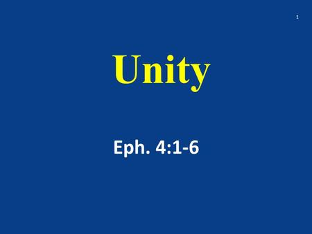 Unity Eph. 4:1-6 1. I therefore, the prisoner of the Lord, beseech you that ye walk worthy of the vocation wherewith ye are called, With all lowliness.