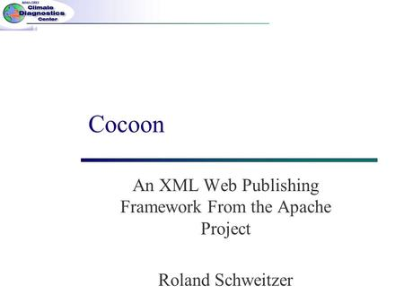 Cocoon An XML Web Publishing Framework From the Apache Project Roland Schweitzer.