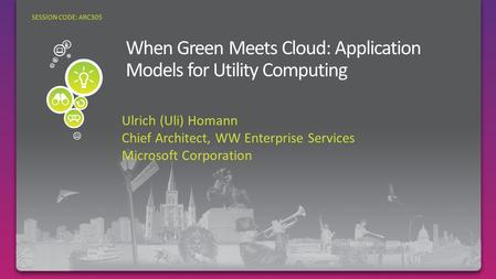 Ulrich (Uli) Homann Chief Architect, WW Enterprise Services Microsoft Corporation SESSION CODE: ARC305.