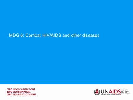 "MDG 6: Combat HIV/AIDS and other diseases. Where are we…  Regionally, ""on track"" for MDG-6 (only a few countries are progressing slowly or show no progress)"