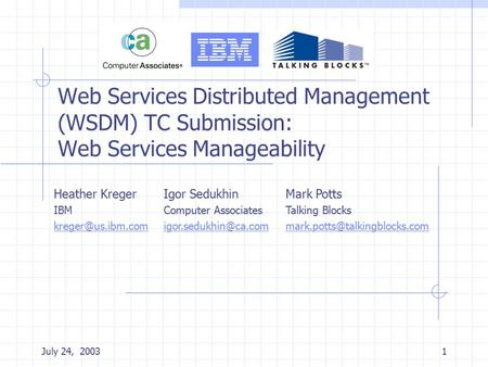 July 24, 20031 Web Services Distributed Management (WSDM) TC Submission: Web Services Manageability Heather Kreger IBM Title slide Igor.