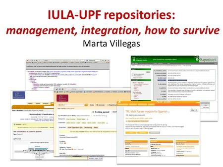 IULA-UPF repositories: management, integration, how to survive Marta Villegas.