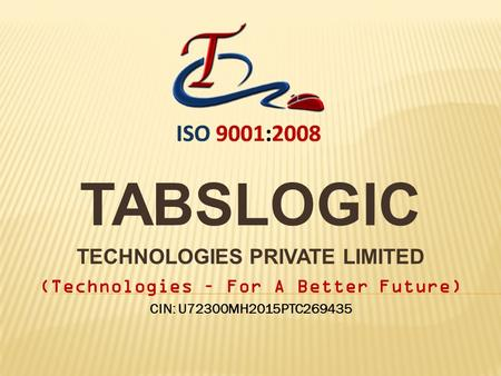 TABSLOGIC TECHNOLOGIES PRIVATE LIMITED (Technologies – For A Better Future) CIN: U72300MH2015PTC269435.