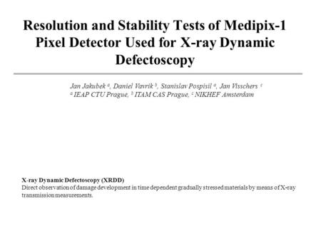 X-ray Dynamic Defectoscopy (XRDD) Direct observation of damage development in time dependent gradually stressed materials by means of X-ray transmission.