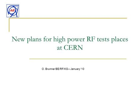 New plans for high power RF tests places at CERN O. Brunner BE/RF/KS – January '10.
