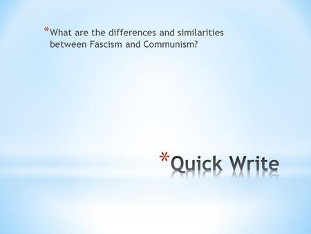 * What are the differences and similarities between Fascism and Communism?