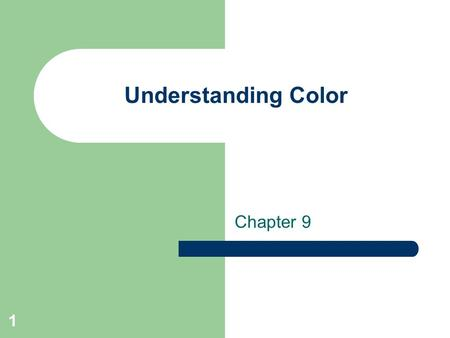 1 Understanding Color Chapter 9. 2 Color & Clothing Why Learn about color: – Chose clothes that make you look your best – Draw attention to or away from.