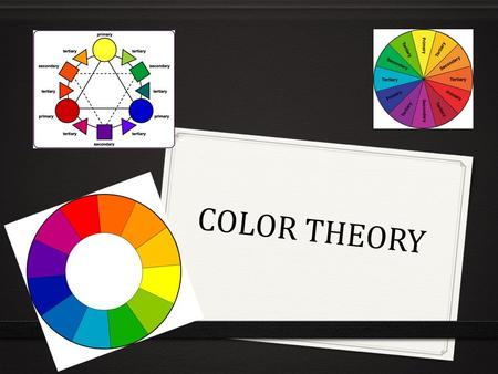 COLOR THEORY. COLOR THEORY PRE-TEST 0 Most people take color for granted. Unless you are disabled in the perception of color, such as in the case of color.
