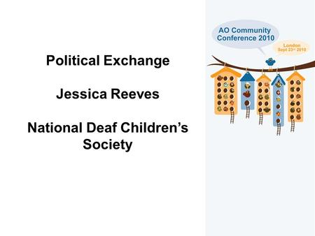 Political Exchange Jessica Reeves National Deaf Children's Society.