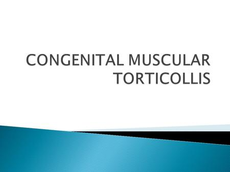  Definition :  Torticolliss means twist neck.  The neck is tilted to one side and the chin is rotated to opposite side.  It is an injury to a neck.