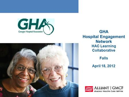 GHA Hospital Engagement Network HAC Learning Collaborative Falls April 18, 2012.