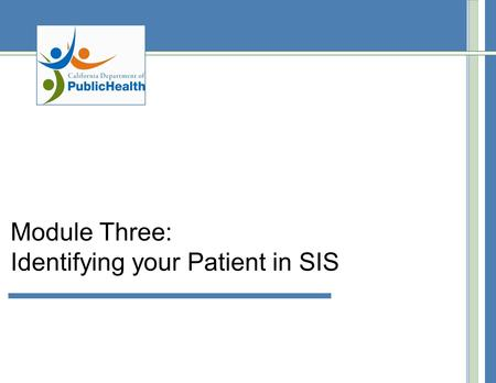 Module Three: Identifying your Patient in SIS. Introduction – Search for 1 st T Specimen The Search for 1 st T Specimen screen is used to access your.