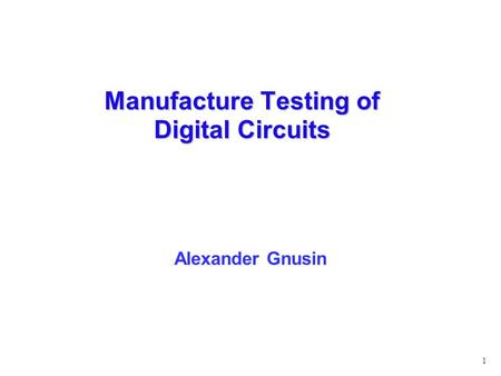 Manufacture Testing of Digital Circuits