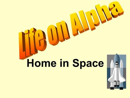 Home in Space. What is Alpha ? Alpha is a space station.