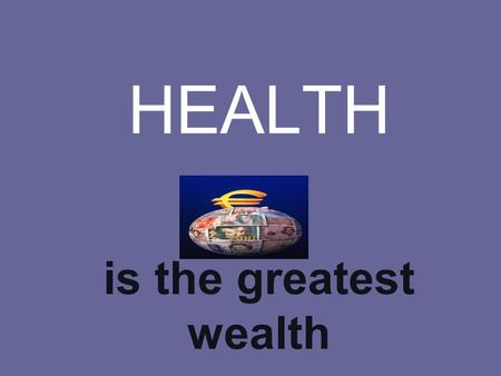 HEALTH is the greatest wealth. PLAN CLOTHES FOOD SPORT MEDICAL CARE.