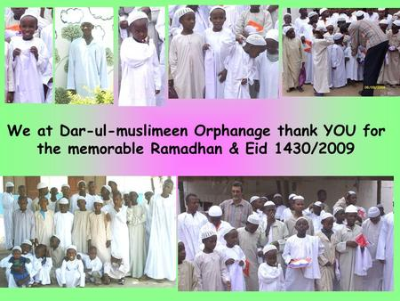 We at Dar-ul-muslimeen Orphanage thank YOU for the memorable Ramadhan & Eid 1430/2009.