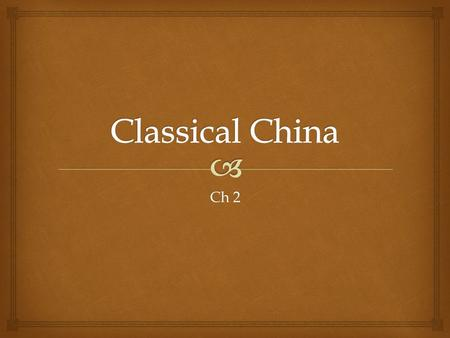 Ch 2.  A. China is considered one of the longest living civilizations B. China was isolated 1. Rarely was invaded 2. Developed everything on their own.