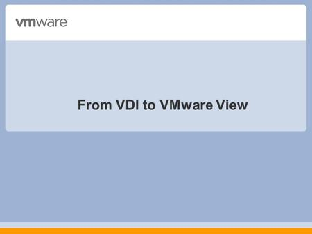 From VDI to VMware View. Copyright © 2009 VMware, Inc. All rights reserved. This product is protected by U.S. and international copyright and intellectual.