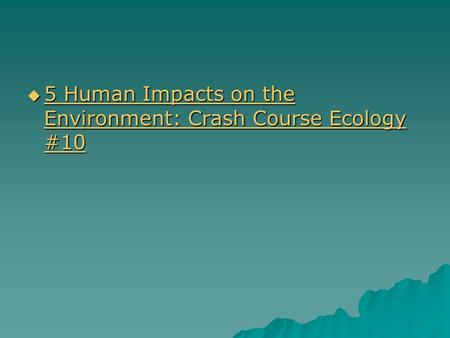  5 Human Impacts on the Environment: Crash Course Ecology #10 5 Human Impacts on the Environment: Crash Course Ecology #10 5 Human Impacts on the Environment: