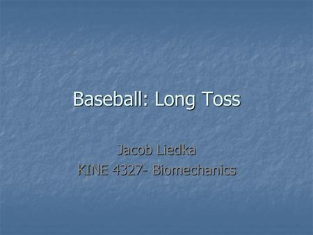 Baseball: Long Toss Jacob Liedka KINE 4327- Biomechanics.
