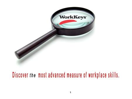 1. 2 right employeerightjob The WorkKeys system is used as a tool to select, hire, train, develop, and retain the high-performance workforce necessary.