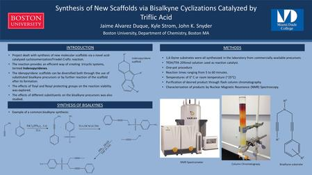 Synthesis of New Scaffolds via Bisalkyne Cyclizations Catalyzed by Triflic Acid Jaime Alvarez Duque, Kyle Strom, John K. Snyder Boston University, Department.