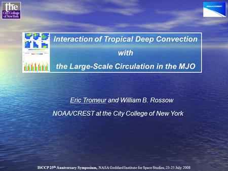 Eric Tromeur and William B. Rossow NOAA/CREST at the City College of New York Interaction of Tropical Deep Convection with the Large-Scale Circulation.